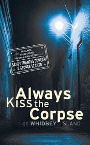 Always Kiss the Corpse ebook by Sandy Frances Duncan,George Szanto