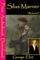 Silas Marner [ Illustrated ] - [ Free Audiobooks Download ] ebook by George Eliot