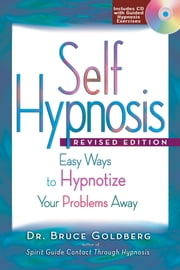 Self Hypnosis, Revised Edition - Easy Ways to Hypnotize Your Problems Away ebook by Bruce Dr. Goldberg