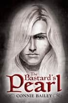 The Bastard's Pearl ebook by Connie Bailey, Connie Bailey