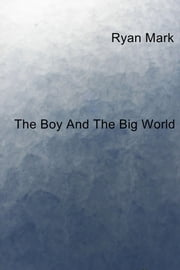 The Boy And The Big World ebook by Ryan Mark