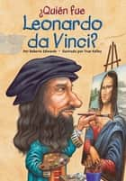 ¿Quién fue Leonardo da Vinci? ebook by Roberta Edwards, True Kelley, Who HQ