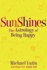 SunShines - The Astrology of Being Happy ebook by Michael Lutin