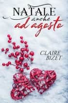 Natale anche ad agosto ebook by CLAIRE BIZET