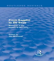 From Sappho to De Sade (Routledge Revivals) - Moments in the History of Sexuality ebook by Jan N. Bremmer