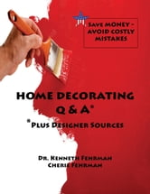 Home Decorating Q&A Plus Designer Sources ebook by Cherie and Kenneth Fehrman