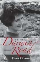 At The End Of Darwin Road: A Memoir - A Memoir ebook by Fiona Kidman