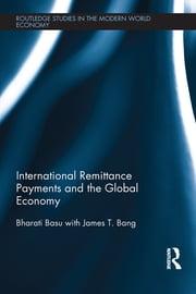 International Remittance Payments and the Global Economy ebook by Bharati Basu,James T. Bang