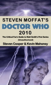 Steven Moffat's Doctor Who 2010, The Critical Fan's Guide to Matt Smith's First Series (Unauthorized) ebook by Kevin Mahoney