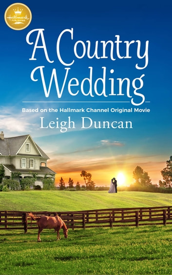 A Country Wedding - Based On the Hallmark Channel Original Movie ebook by Leigh Duncan
