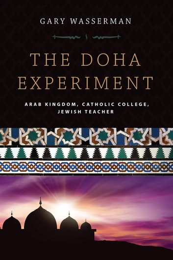 The doha experiment ebook by gary wasserman 9781510721739 the doha experiment arab kingdom catholic college jewish teacher ebook by gary wasserman fandeluxe Choice Image