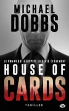 House of Cards - House of Cards, T1 ebook by Frédéric le Berre, Michael Dobbs