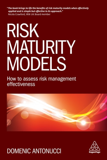 Risk Maturity Models - How to Assess Risk Management Effectiveness ebook by Domenic Antonucci