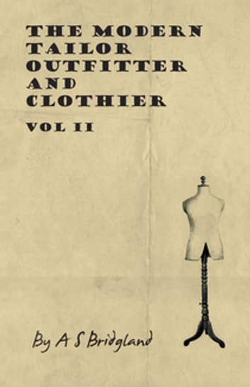 The Modern Tailor Outfitter and Clothier - Vol II 電子書 by A. S. Bridgland