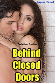 Behind Closed Doors (Lactation Erotica) ebook by Sapna Patel