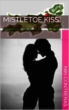 Mistletoe Kiss ebook by Niki Contreras