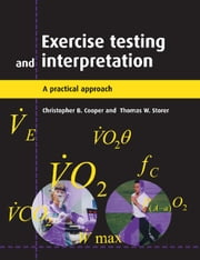 Exercise Testing and Interpretation - A Practical Approach ebook by Christopher B. Cooper,Thomas W. Storer