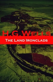 The Land Ironclads (A rare science fiction story by H. G. Wells) ebook by H. G. Wells