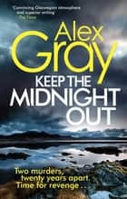Keep The Midnight Out - Book 12 in the Sunday Times bestselling series ebook by Alex Gray