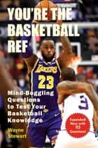 You're the Basketball Ref - Mind-Boggling Questions to Test Your Basketball Knowledge ebook by Wayne Stewart