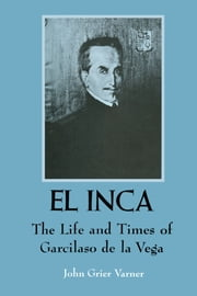 El Inca - The Life and Times of Garcilaso de la Vega ebook by John Grier Varner