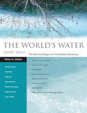 The World's Water 2006-2007 - The Biennial Report on Freshwater Resources ebook by Peter H. Gleick,Gary H. Wolff,Heather Cooley,Meena Palaniappan,Andrea Samulon,Emily Lee