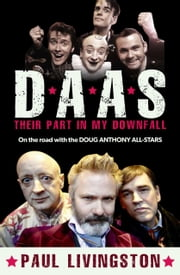 D.A.A.S.: Their Part in My Downfall - On the road with the Doug Anthony All-Stars ebook by Paul Livingston