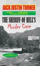 The Cumberland Mountain Trilogy, Volume 3 - The Sheriff of Hell's Murder Case ebook by Jack Justin Turner