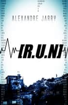 [R.U.N] eBook by Alexandre Jarry