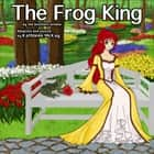 """The Frog King"" by The Brothers Grimm adapted by Kathleen McKay audiobook by The Brothers Grimm"
