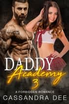 Daddy Academy 3 - A Forbidden Romance ebook by Cassandra Dee