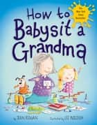 How to Babysit a Grandma ebook by Jean Reagan, Lee Wildish