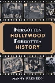 Forgotten Hollywood Forgotten History ebook by Manny Pacheco