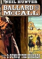 Ballard and McCall 2: Guns of the Brasada ebook by Neil Hunter