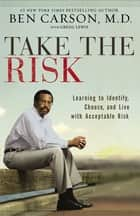 Take the Risk - Learning to Identify, Choose, and Live with Acceptable Risk ebook by Ben Carson, M.D., Gregg Lewis