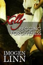 Kelly, Begging Forgiveness (Spanking Priest Erotica) - Kelly, #2 ebook by Imogen Linn
