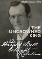 The Uncrowned King ebook by Harold Bell Wright
