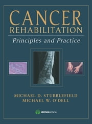 Cancer Rehabilitation - Principles and Practice ebook by Michael O'Dell, MD,Michael Stubblefield, MD,Dr. Michael O'Dell,Dr. Michael Stubblefield