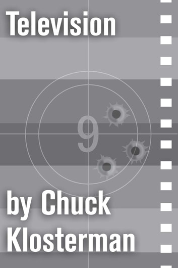 Television - An Essay from Chuck Klosterman IV ebook by Chuck Klosterman