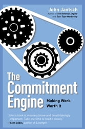 The Commitment Engine - Making Work Worth It ebook by John Jantsch