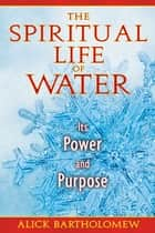The Spiritual Life of Water ebook by Alick Bartholomew