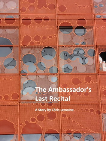 The Ambassador's Last Recital ebook by Chris Lemoine