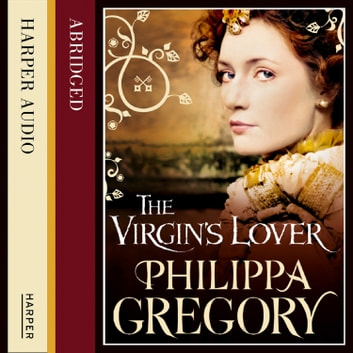The Virgin's Lover audiobook by Philippa Gregory