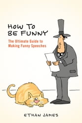 How to Be Funny - The Ultimate Guide to Making Funny Speeches ebook by Ethan James