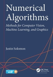 Numerical Algorithms: Methods for Computer Vision, Machine Learning, and Graphics ebook by Solomon, Justin