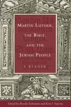 Martin Luther, the Bible, and the Jewish People ebook by Brooks Schramm,Kirsi  I. Stjerna