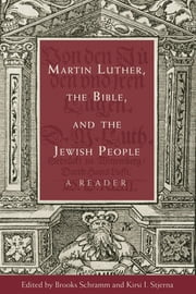 Martin Luther, the Bible, and the Jewish People - A Reader ebook by Brooks Schramm,Kirsi  I. Stjerna