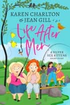 Life After Men - The Silver Sex Kittens, #1 ebook by Karen Charlton, JEAN GILL