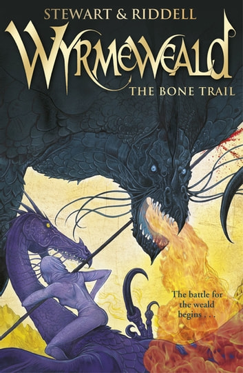 Wyrmeweald: The Bone Trail ebook by Paul Stewart,Chris Riddell