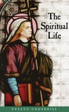 The Spiritual Life ebook by Evelyn Underhill